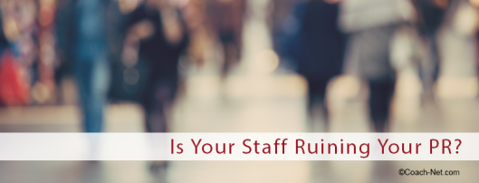 Is Your Staff Ruining Your PR?