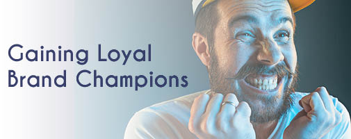 Gaining Loyal Brand Champions