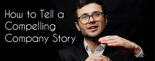How to Tell a Compelling Company Story