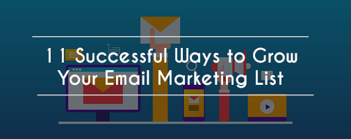 11 Successful Ways to Grow Your Email Marketing List