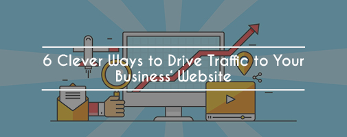6 Clever Ways to Drive Traffic to Your Business' Website