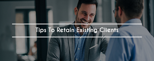 Tips To Retain Existing Clients