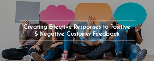 Creating Effective Responses to Positive & Negative Customer Feedback