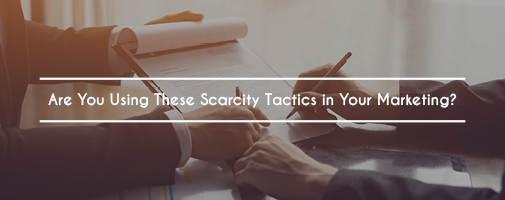 Are You Using These Scarcity Tactics in Your Marketing?