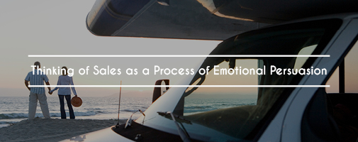 Thinking of Sales as a Process of Emotional Persuasion