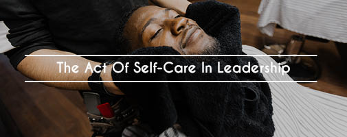 The Act Of Self-Care In Leadership